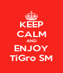 KEEP CALM AND ENJOY TiGro SM - Personalised Poster A4 size