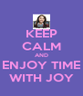 KEEP CALM AND ENJOY TIME WITH JOY - Personalised Poster A4 size