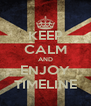 KEEP CALM AND ENJOY TIMELINE - Personalised Poster A4 size