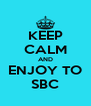 KEEP CALM AND ENJOY TO SBC - Personalised Poster A4 size