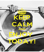 KEEP CALM AND ENJOY  TODAY! - Personalised Poster A4 size