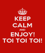 KEEP CALM AND ENJOY! TOI TOI TOI! - Personalised Poster A4 size