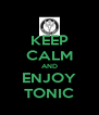 KEEP CALM AND ENJOY TONIC - Personalised Poster A4 size