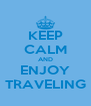 KEEP CALM AND ENJOY TRAVELING - Personalised Poster A4 size