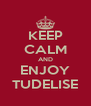 KEEP CALM AND ENJOY TUDELISE - Personalised Poster A4 size