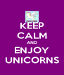 KEEP CALM AND ENJOY UNICORNS - Personalised Poster A4 size