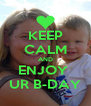 KEEP CALM AND ENJOY  UR B-DAY - Personalised Poster A4 size