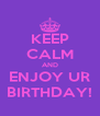 KEEP CALM AND ENJOY UR BIRTHDAY! - Personalised Poster A4 size