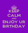 KEEP CALM AND ENJOY UR BIRTHDAY - Personalised Poster A4 size