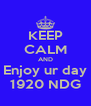 KEEP CALM AND Enjoy ur day 1920 NDG - Personalised Poster A4 size