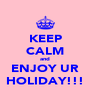 KEEP CALM and ENJOY UR HOLIDAY!!! - Personalised Poster A4 size