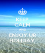 KEEP CALM AND ENJOY UR HOLIDAY - Personalised Poster A4 size