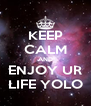 KEEP CALM AND ENJOY UR LIFE YOLO - Personalised Poster A4 size