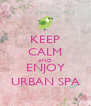 KEEP CALM AND ENJOY URBAN SPA - Personalised Poster A4 size