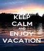 KEEP CALM AND ENJOY VACATION - Personalised Poster A4 size