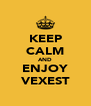 KEEP CALM AND ENJOY VEXEST - Personalised Poster A4 size