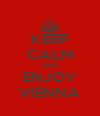 KEEP CALM AND ENJOY VIENNA - Personalised Poster A4 size