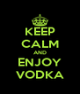 KEEP CALM AND ENJOY VODKA - Personalised Poster A4 size