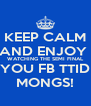 KEEP CALM AND ENJOY  WATCHING THE SEMI FINAL ON TV YOU FB TTID COYS  MONGS! - Personalised Poster A4 size