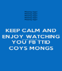 KEEP CALM AND ENJOY WATCHING THE SEMI FINAL ON TV YOU FB TTID COYS MONGS - Personalised Poster A4 size