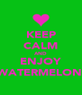 KEEP CALM AND ENJOY  WATERMELONS - Personalised Poster A4 size