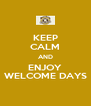 KEEP CALM AND ENJOY WELCOME DAYS - Personalised Poster A4 size