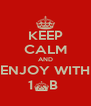 KEEP CALM AND ENJOY WITH 1^B  - Personalised Poster A4 size