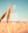 KEEP CALM AND ENJOY WITH ASHIF ON - Personalised Poster A4 size