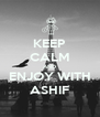 KEEP CALM AND ENJOY WITH ASHIF - Personalised Poster A4 size
