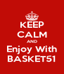 KEEP CALM AND Enjoy With BASKET51 - Personalised Poster A4 size