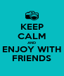 KEEP CALM AND ENJOY WITH FRIENDS - Personalised Poster A4 size