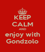KEEP CALM AND enjoy with Gondzolo - Personalised Poster A4 size