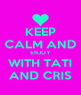 KEEP CALM AND ENJOY WITH TATI AND CRIS - Personalised Poster A4 size