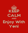 KEEP CALM AND Enjoy With Yeni - Personalised Poster A4 size