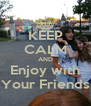 KEEP CALM AND Enjoy with Your Friends - Personalised Poster A4 size