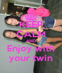 KEEP CALM AND Enjoy with your twin - Personalised Poster A4 size