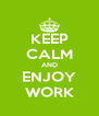 KEEP CALM AND ENJOY WORK - Personalised Poster A4 size