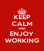 KEEP CALM AND ENJOY WORKING - Personalised Poster A4 size