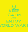 KEEP CALM AND  ENJOY WORLD WAR III - Personalised Poster A4 size