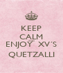 KEEP CALM AND ENJOY  XV´S QUETZALLI - Personalised Poster A4 size
