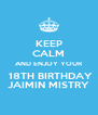 KEEP CALM AND ENJOY YOUR  18TH BIRTHDAY JAIMIN MISTRY - Personalised Poster A4 size