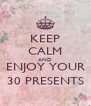 KEEP CALM AND ENJOY YOUR 30 PRESENTS - Personalised Poster A4 size