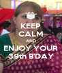 KEEP CALM AND ENJOY YOUR 39th B'DAY - Personalised Poster A4 size