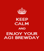 KEEP CALM AND ENJOY YOUR AG1 BREWDAY - Personalised Poster A4 size