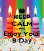 KEEP CALM And Enjoy Your B-Day - Personalised Poster A4 size