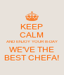 KEEP CALM AND ENJOY YOUR B-DAY WE'VE THE BEST CHEFA! - Personalised Poster A4 size