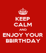 KEEP CALM AND ENJOY YOUR BBIRTHDAY - Personalised Poster A4 size