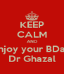 KEEP CALM AND Enjoy your BDay Dr Ghazal - Personalised Poster A4 size