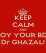 KEEP CALM AND ENJOY YOUR BDAY Dr GHAZAL! - Personalised Poster A4 size