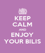 KEEP CALM AND ENJOY YOUR BILIS - Personalised Poster A4 size
